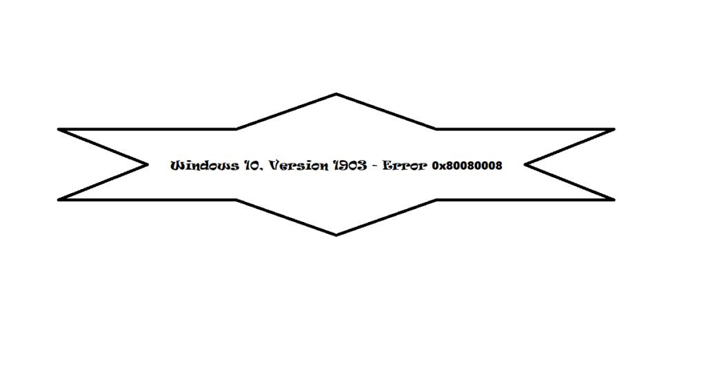 Windows 10, Version 1903 - Error 0x80080008
