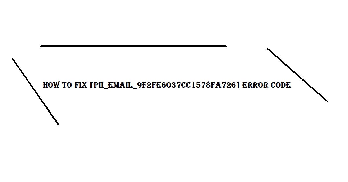 How To Fix [pii_email_9f2fe6037cc1578fa726] Error Code