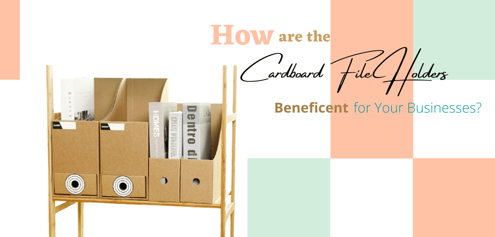 How are the Cardboard File Holders Beneficent for Your Businesses