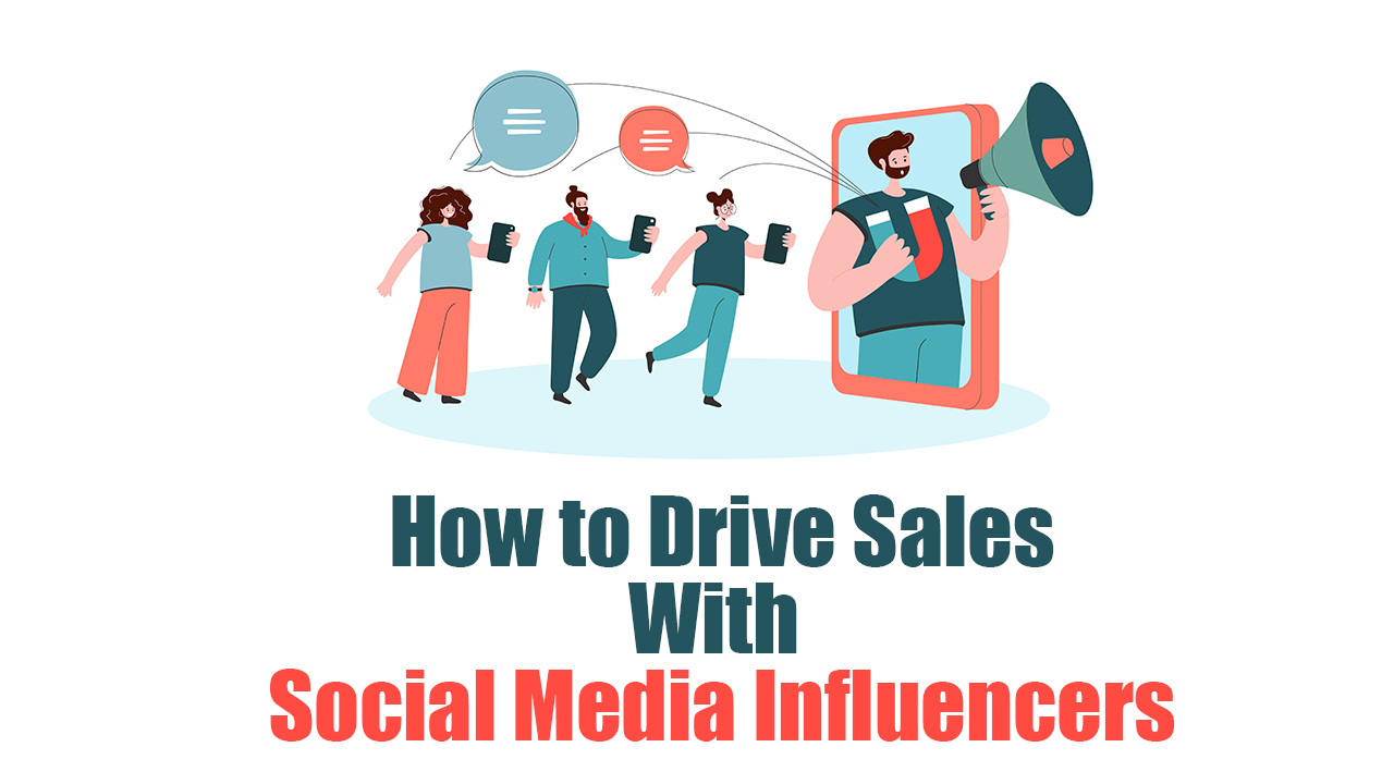 How to Drive Sales With Social Media Influencers