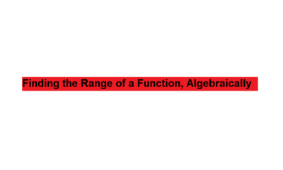 Finding the Range of a Function, Algebraically