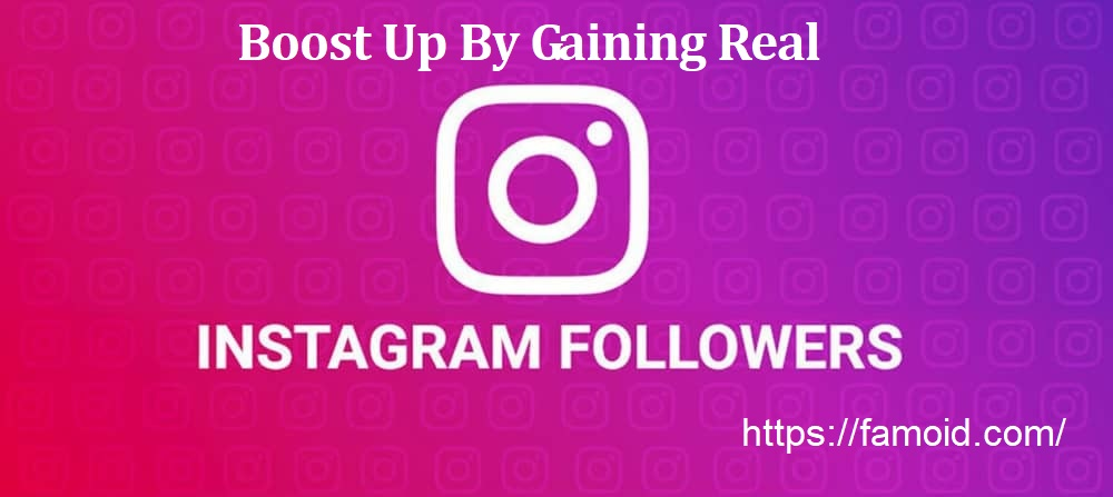 Boost Up By Gaining Real Followers of Instagram